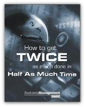 How to Get Twice as Much Done in Half as Much Time